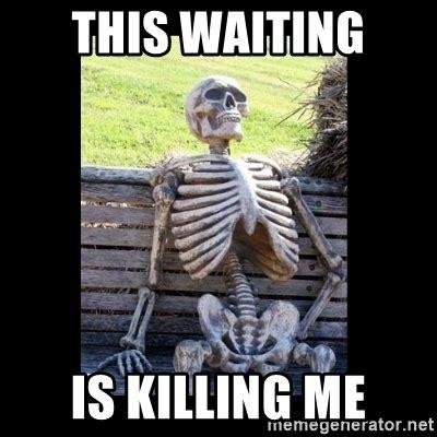 Waiting Meme - meme waiting 28 images 25 best memes about still