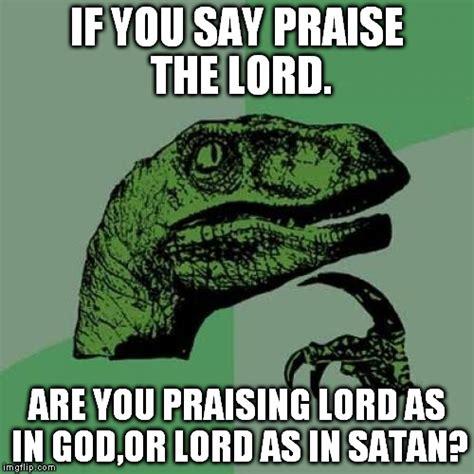 Praise God Meme - philosoraptor meme imgflip