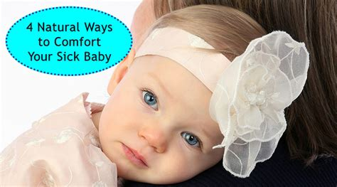 How To Comfort Baby by 4 Ways To Comfort Your Sick Baby Dot