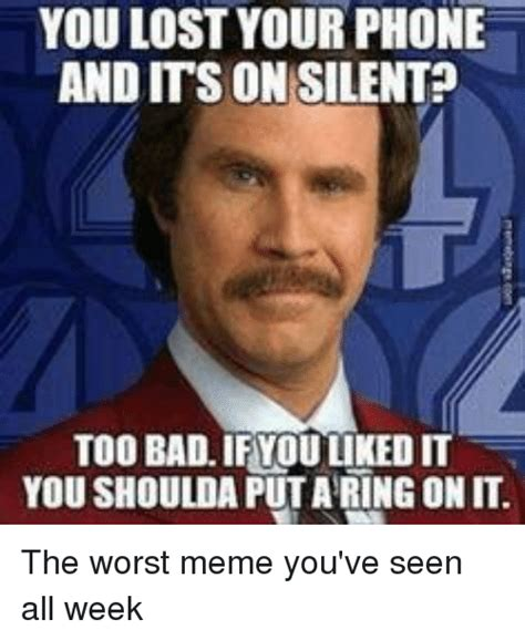 Worst Memes - you lost your phone and its on silent too bad if you