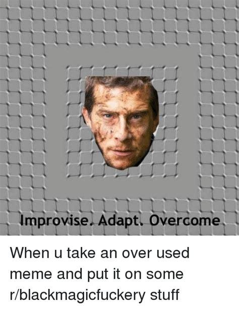 Used Meme - improvise adapt overcome meme on me me