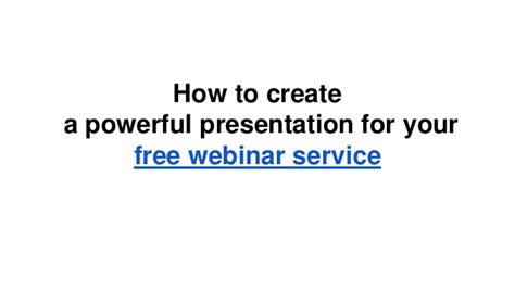 how to make your a service how to create a powerful presentation for your free webinar service