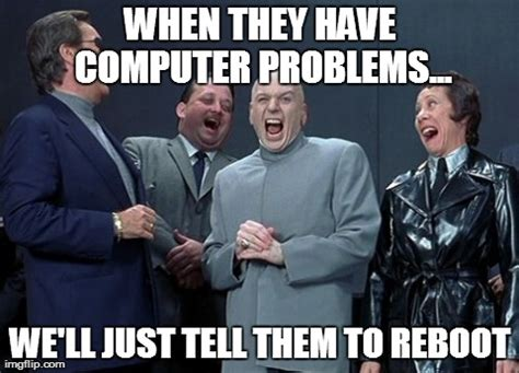 Computer Problems Meme - rebooting imgflip