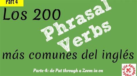 lista de phrasal verbs mas comunes en ingles para conversacion parte 4 200 phrasal verbs ingl 233 s espa 241 ol con