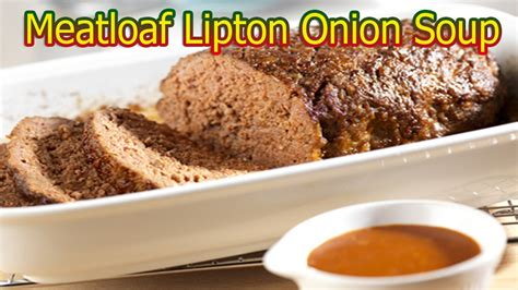 meatloaf recipe lipton onion soup youtube