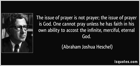 the issue of prayer is not prayer the issue of prayer is god one cannot pray unless he has