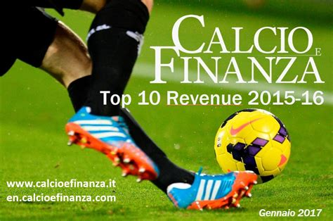 cionato di calcio 2016 2017 classifica ricavi societ 224 di calcio 2016 cf top 10 revenue