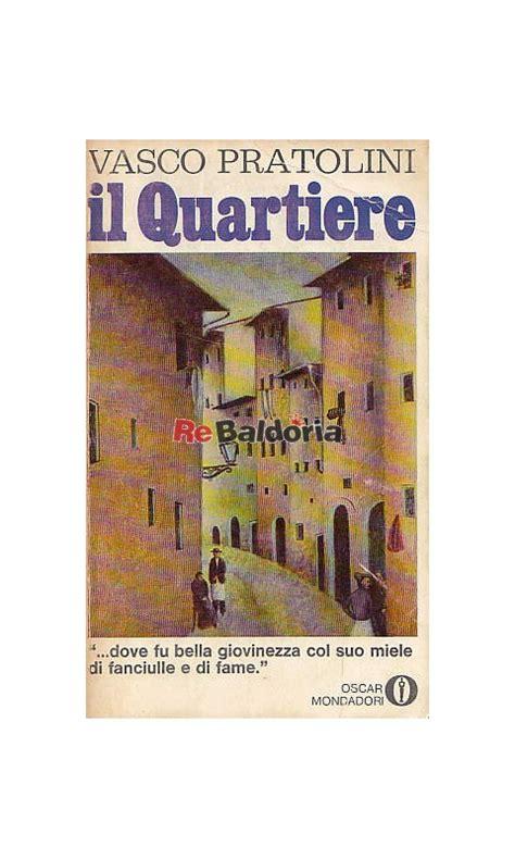 vasco pratolini libri il quartiere vasco pratolini mondadori libreria re