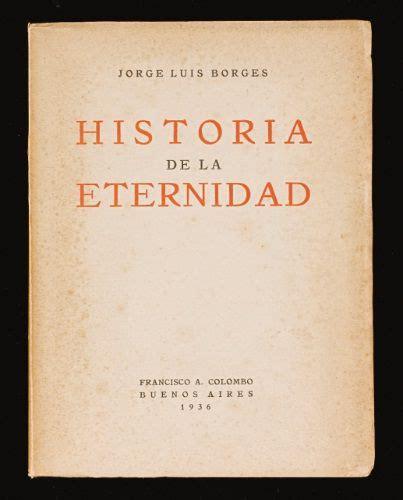 historia de la eternidad historia de la eternidad buenos aires jorge luis borges