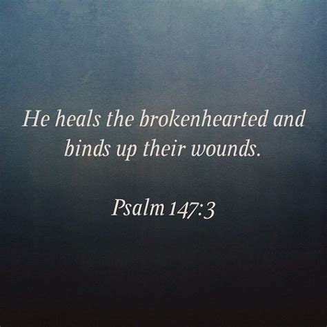 bible verses to comfort a broken heart he heals the brokenhearted and binds up their wounds