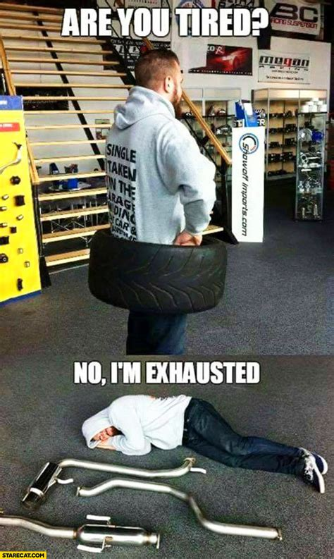 tired  im exhausted car tire exhaust literally