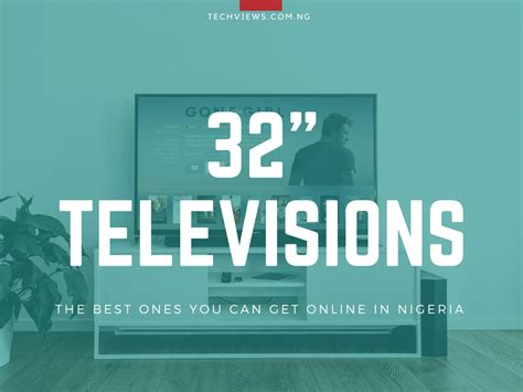 best 32 inch television top 32 inch tvs prices in nigeria october 2018