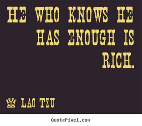 Photo Quotes Quote About Inspirational He Who Knows He Has Enough Is