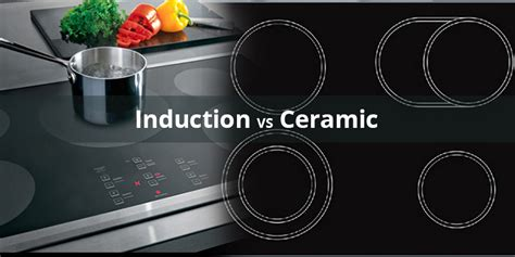 ceramic or induction which is best factors you must consider before buying the cooktops ceramic vs induction top choices