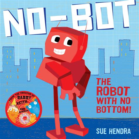 no bot the robot with 0857074458 sue hendra official publisher page simon schuster au