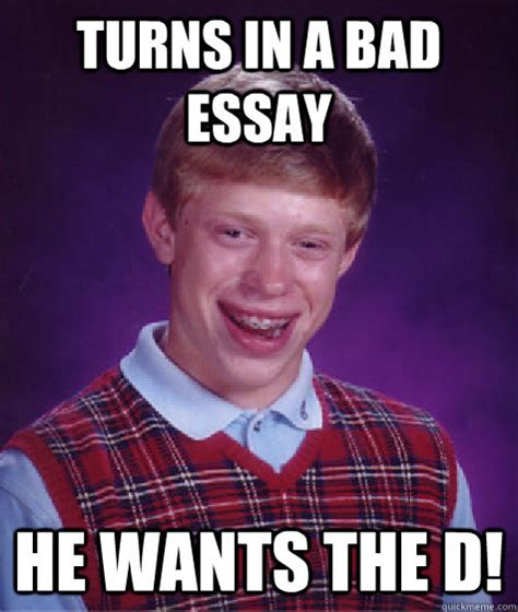 Wants The D Meme - turns in a bad essay he wants the d bad luck brian