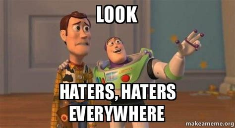 Haters Meme - look haters haters everywhere buzz and woody toy story