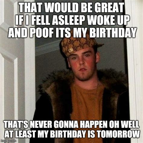 Birthday Tomorrow Meme - its my birthday tomorrow memes www imgkid com the