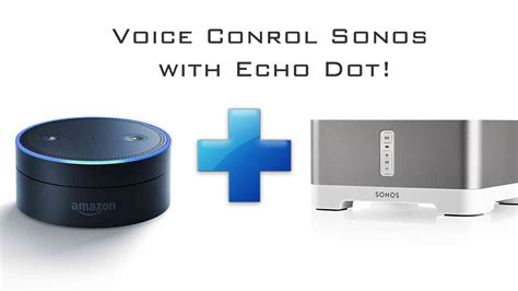 how does echo dot control amazon echo dot and sonos how to voice control your