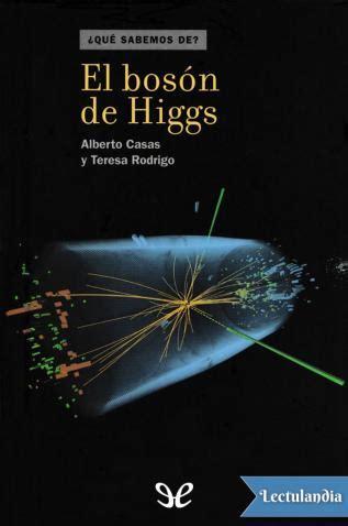 el bosn de higgs 8490607729 el bos 243 n de higgs alberto casas teresa rodrigo descargar epub y pdf gratis lectulandia
