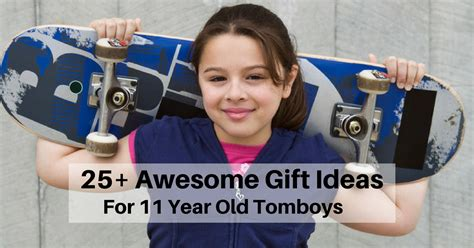 gifts for 11 year old tomboys 25 gifts to buy 11 year tomboys awesome gifts ideas you must see
