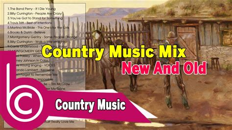 old country music youtube videos country music mix new and old best country mix mixed