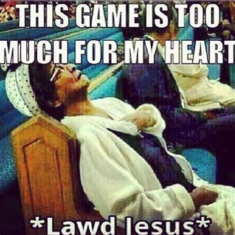 Lawd Jesus Meme - this game is too much for my heart lawd jesus