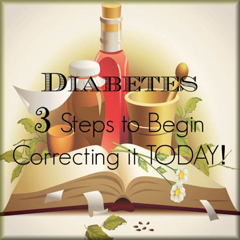 Today The Begin 3 diabetes 3 steps to begin correcting it today