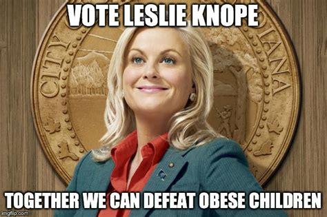 Leslie Knope Memes - vote leslie knope defeat obese children imgflip