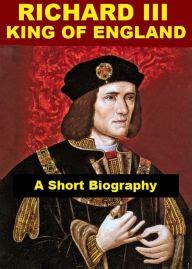 richard ii of england biography childhood life richard iii king of england a short biography by james