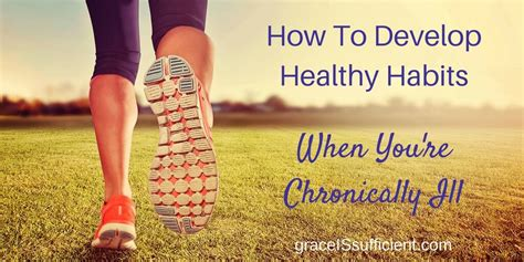How To Develop The Best Of All Habits How To Develop Healthy Habits When You Re Chronically Ill Grace Is Sufficient Chronic Illness
