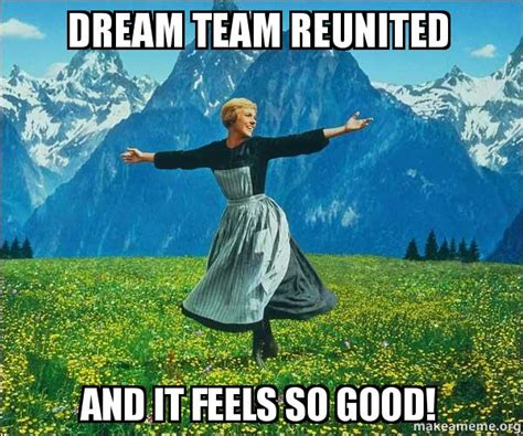 Feels So Good Meme - dream team reunited and it feels so good sound of music