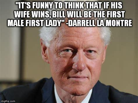 Bill Clinton Memes - first lady bill imgflip