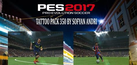 tattoo pack pes 2017 pes 2017 tattoos pack 350 by sofyan andri pes patch