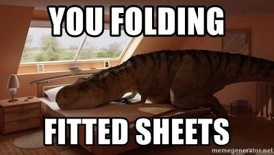 T Rex Bed Meme - you folding fitted sheets t rex makes bed meme generator