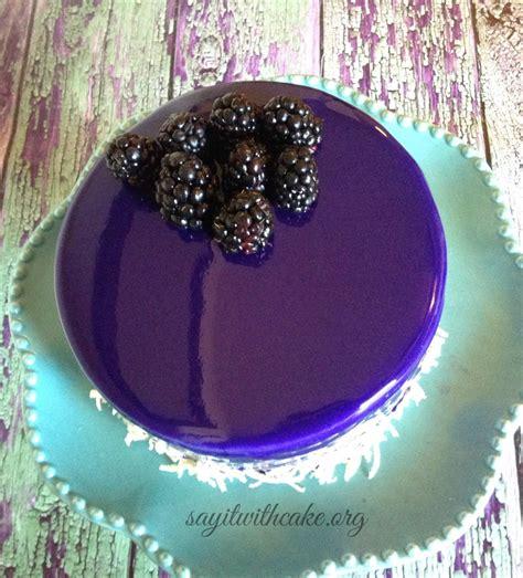 mirror glaze cake blackberry mousse cake with mirror glaze say it with cake