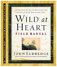 the secret life of men a practical guide to helping men discover health happiness and deeper personal relationships ebook wild at heart field manual eldredge john