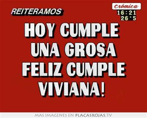imagenes feliz cumpleaños viviana hoy cumple una grosa feliz cumple viviana placas rojas tv