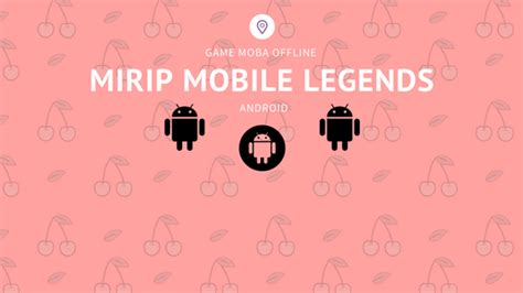offline for android mobile android mirip mobile legend offline ringan anpoind