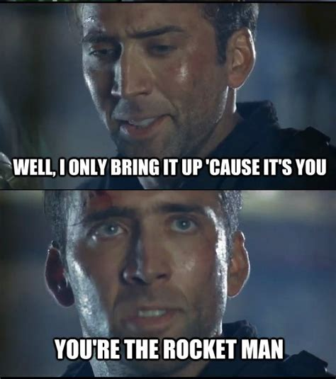 You Re The Man Meme - it s you you re the rocket man nicolas cage the rock