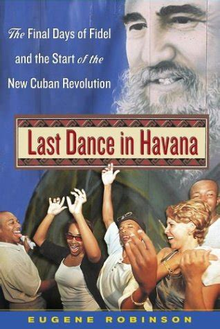 last dance in havana last dance in havana the final days of fidel and the start of the new cuban revolution by