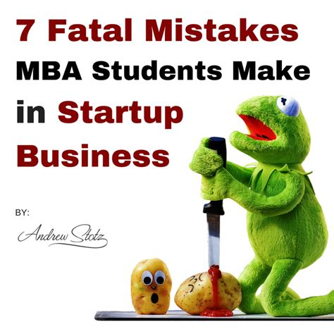 Mba Mistake by 7 Fatal Mistakes Mba Students Make In Startup Business Cases