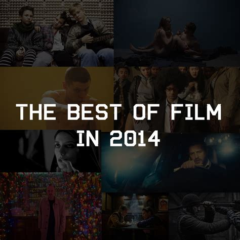 film film recommended 2014 the definitive guide to the best films of 2014 nerdspan