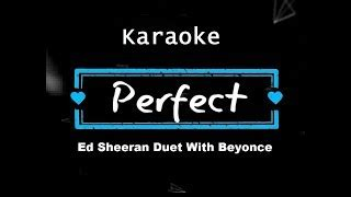 ed sheeran perfect karaoke higher key beyonce karaoke videos downlossless