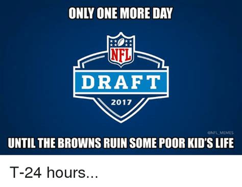 Draft Day Meme - only one more day nfl draft 2017 memes until the browns