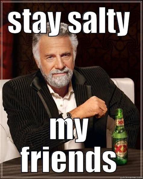 Salty Meme - stay salty quickmeme