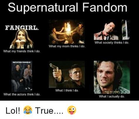 Fandom Memes - supernatural fandom fa rl what society thinks i do what my