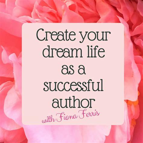 design your dream life create your dream life as a successful author e course