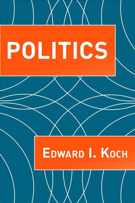 politics books politics ebook by edward i koch official publisher page