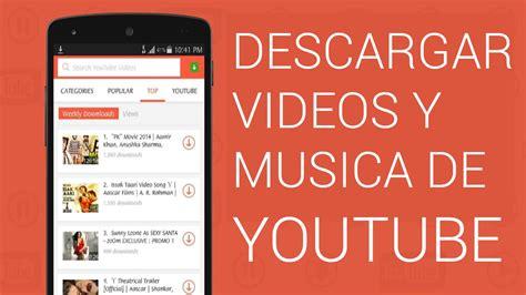 descargar videos de you tube mejor aplicacion para descargar musica y videos de youtube